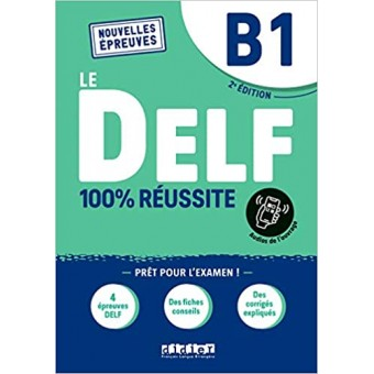 Le DELF B1 100% réussite (Nouveau format d'épreuves)