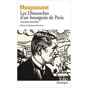 Maupassant - Les Dimanches d'un bourgeois de Paris et autres nouvelles