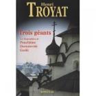 Troyat - Trois géants : Pouchkine - Dostoïevski - Gorki