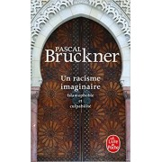 Bruckner - Un racisme imaginaire