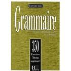 350 Exercices - Grammaire - Supérieur 1 - Livre de l'élève